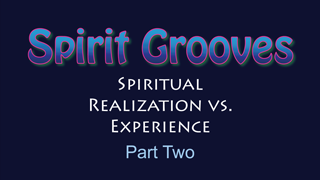 The Difference Between Realization and Spiritual Experience - Part 2