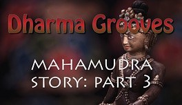 Dharma Grooves:  A Dharma Story, Mahamudra Part 3