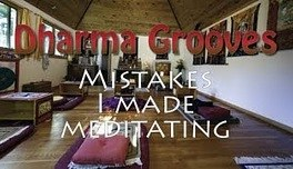 Dharma Grooves: Mistakes I Made Meditating