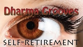 Dharma Grooves: Self-Retirement