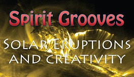 Spirit Grooves: Solar Eruptions and Creativity