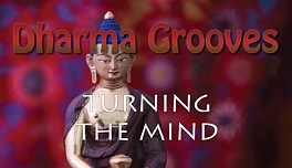 Dharma Grooves: Turning the Mind Toward the Dharma