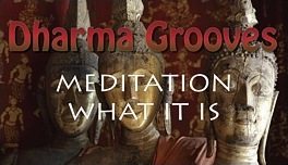 Dharma  Grooves: Learning Meditation Part-2 What It Is